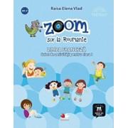 Zoom sur la Roumanie. Limba franceza. Caiet de activitati pentru clasa I/Raisa Elena Vlad