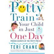 Potty Train Your Child in Just One Day: Proven Secrets of the Potty Pro, Paperback