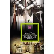 Nepovestitele trairi ale templierilor romani. Cartea I/Adrian Voicu