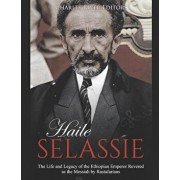 Haile Selassie: The Life and Legacy of the Ethiopian Emperor Revered as the Messiah by Rastafarians, Paperback/Charles River Editors