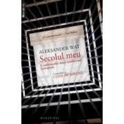 Secolul meu - Cofesiunile unui intelectual european. Convorbiri cu Czeslaw Milosz - Aleksander Wat Czeslaw Milosz