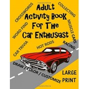 Adult Activity Book for the Car Enthusiast: Large Print Crosswords, Word Find, Car Trivia, Matching, Color and Customize and More, Paperback