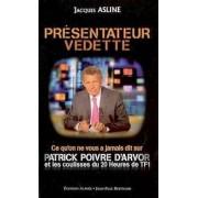 Présentateur vedette. Ce qu'on ne vous a jamais dit sur Patrick Poivre d'Arvor - Jacques Asline - Livre