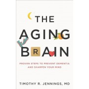 The Aging Brain: Proven Steps to Prevent Dementia and Sharpen Your Mind, Paperback