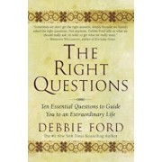 The Right Questions: Ten Essential Questions to Guide You to an Extraordinary Life, Paperback/Debbie Ford
