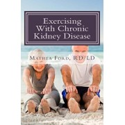Exercising with Chronic Kidney Disease: Solutions to an Active Lifestyle, Paperback/Mrs Mathea Ford