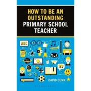 How to be an Outstanding Primary School Teacher 2nd edition, Paperback