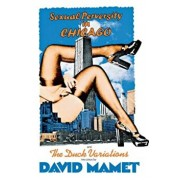 Sexual Perversity in Chicago and the Duck Variations: Two Plays, Paperback/David Mamet