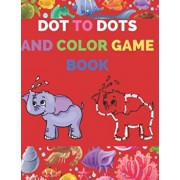 Dot to Dots and Color Game Book: A Cute Animal Theme Connect the Dots Numbers and Alphabet Activity and Coloring Workbook For Kids Ages 4-8, Preschool, Paperback/Jaz Kiddies Books