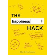 The Happiness Hack: How to Take Charge of Your Brain and Program More Happiness Into Your Life, Hardcover/Ellen Petry Leanse