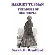 Harriet Tubman, the Moses of Her People, Hardcover/Sarah H. Bradford