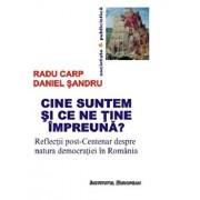 Cine suntem si ce ne tine impreuna? Reflectii post-Centenar despre natura democratiei in Romania/Radu Carp, Daniel Sandru