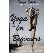 YOGA for Beginners: The Keys to Your Health or Life in Harmony With Yourself (Theoretically Introduction) (eBook)