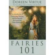 Fairies 101: An Introduction to Connecting, Working, and Healing with the Fairies and Other Elementals, Paperback