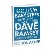 Gazelles, Baby Steps and 37 Other Things Dave Ramsey Taught Me about Debt, Paperback