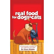 Real Food for Dogs & Cats: A Practical Guide to Feeding Your Pet a Balanced, Natural Diet, Paperback