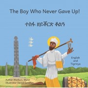 The Boy Who Never Gave Up: In English and Tigrinya, Paperback/Daniel Getahun