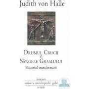 Drumul crucii si sangele Graalului - Judith von Halle
