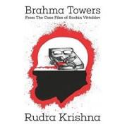 Brahma Towers: From the Case Files of Sachin Vittaldev, Paperback/Rudra Krishna