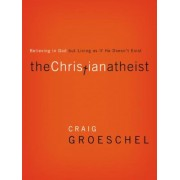 The Christian Atheist: Believing in God But Living as If He Doesn't Exist, Paperback