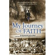 My Journey of Faith: An Encounter with Christ: And How He Used Me to Spread His Love to the Poor., Paperback/Charles Mulli