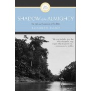 Shadow of the Almighty: The Life and Testament of Jim Elliot, Paperback