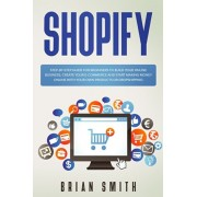 Shopify: Step-by-step guide for beginners to build your online business, create your e-commerce and start making money online w, Paperback/Brian Smith