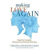 Making Love Again: Hope for Couples Facing Loss of Sexual Intimacy, Paperback/Virginia Laken