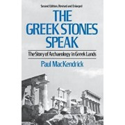 Greek Stones Speak: The Story of Archaeology in Greek Lands (Second Edition, Revised and En), Paperback/Paul Lachlan Mackendrick