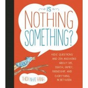 Is Nothing Something?: Kids' Questions and Zen Answers about Life, Death, Family, Friendship, and Everything in Between, Hardcover