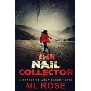 The Nail Collector: A gripping serial killer thriller with a heart stopping climax, Paperback/M. L. Rose