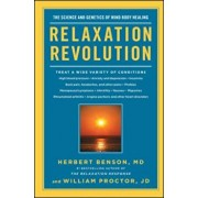 Relaxation Revolution: Enhancing Your Personal Health Through the Science and Genetics of Mind Body Healing, Paperback/Herbert Benson