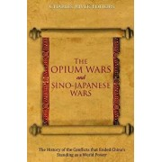 The Opium Wars and Sino-Japanese Wars: The History of the Conflicts That Ended China's Standing as a World Power, Paperback/Charles River Editors