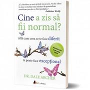 Cine a zis sa fii normal' Afla cum ceea ce te face diferit te poate face exceptional/Dale Archer
