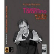 Quentin Tarantino. Viata la extreme