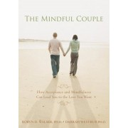 Mindful Couple: How Acceptance and Mindfulness Can Lead You to the Love You Want, Paperback