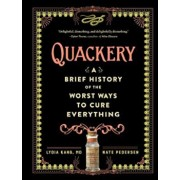 Quackery: A Brief History of the Worst Ways to Cure Everything, Hardcover/Lydia Kang