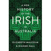 A New History of the Irish in Australia, Paperback/Malcom