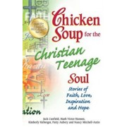 Chicken Soup for the Christian Teenage Soul: Stories of Faith, Love, Inspiration and Hope, Paperback/Jack Canfield