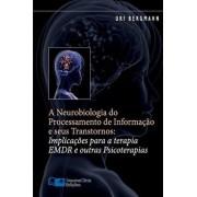 A Neurobiologia Do Processamento de Informa o E Seus Transtornos: Implica es Para a Terapia Emdr E Outras Psicoterapias, Paperback/Uri Bergmann Ph. D.