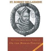 On the Roman Pontiff: In Five Books, Paperback/St Robert Bellarmine S. J.