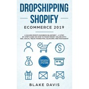 Dropshipping Shopify E-Commerce 2019: A $10,000/Month Business Blueprint -A Step by Step Guide on How to Make Money Online with SEO, Social Media Mark, Paperback/Blake Davis