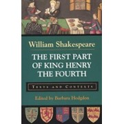 The First Part of King Henry the Fourth: Texts and Contexts, Paperback/William Shakespeare