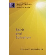 Spirit and Salvation: A Constructive Christian Theology for the Pluralistic World, Volume 4
