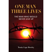 One Man Three Llives: The Man Who Would Never Give Up