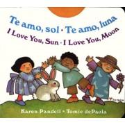 Te Amo, Sol-Te Amo, Luna/I Love You, Sun-I Love You, Moon, Hardcover