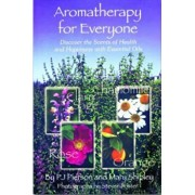 Aromatherapy for Everyone: Discover the Secrets of Health and Happiness with Essential Oils, Paperback/P. J. Pierson