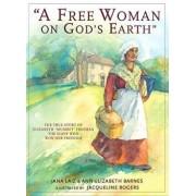 "A Free Woman on God's Earth: The True Story of Elizabeth ""mumbet"" Freeman, the Slave Who Won Her Freedom, Paperback/Jana Laiz"