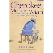 Cherokee Medicine Man: The Life and Work of a Modern-Day Healer, Paperback/Robert J. Conley