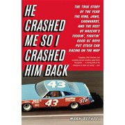 He Crashed Me So I Crashed Him Back: The True Story of the Year the King, Jaws, Earnhardt, and the Rest of NASCAR's Feudin', Fightin' Good Ol' Boys Pu, Paperback/Mark Bechtel